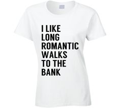 <h3>This I Like Long Romantic Walks To The Bank Funny Money Love Graphic Tee Shirt would be a perfect gift, or why not buy it for yourself! It could be your next t-shirt!</h3><br><br><h3>Please be careful when you change colors! If the graphic is dark, it won't show up on a dark shirt. Let Us know if there is a graphic you would like better in a different color, in most cases they are easy to change! Please select the style you would like, all color options available for that style will…
