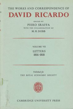 The works and correspondence of David Ricardo / edited by Piero Sraffa ; with the collaboration of M.H. Dobb Cambridge : University Press, 1952 (1973 imp.)  Vol. 7: Letters 1816-1818