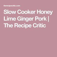 Slow Cooker Honey Lime Ginger Pork | The Recipe Critic