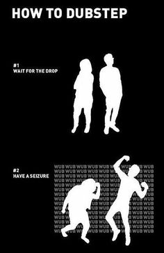 How to dubstep. I secretly love dancing to dubstep, especially when a whole room of people are doing it.