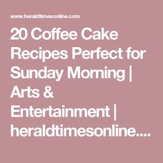 20 Coffee Cake Recipes Perfect for Sunday Morning | Arts & Entertainment | heraldtimesonline.com