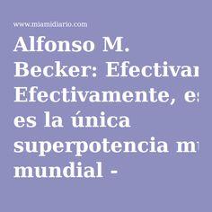 Alfonso M. Becker: Efectivamente, es la única superpotencia mundial - MiamiDiario.com