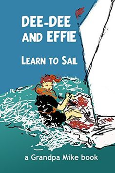 Dee-Dee and Effie Learn to Sail: boat handling and seaman...