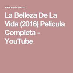 La Belleza De La Vida (2016) Película Completa - YouTube