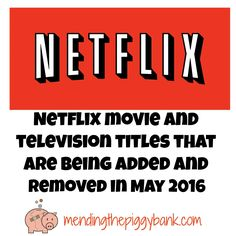 Netflix Movie and Television Titles That Are Being Added and Removed in May 2016 -- See what new titles are being added and which older ones are being removed from Netflix in May!