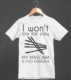 I WON'T CRY FOR YOU MASCARA IS TOO EXPENSIVE