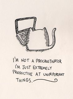 i'm not a procrastinator, i'm just extremely productive at unimportant things - omg this is so me.