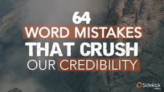 64 Word Mistakes That Crush Our Credibility by Sidekick via slideshare