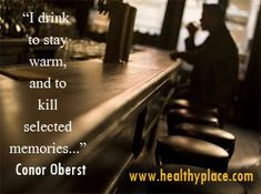 Addictions quote: I drink to stay warm, and to kill selected memories. http://www.healthyplace.com/addictions/