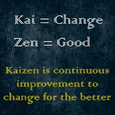 "The Japanese philosophy of Kaizen, translates as ""change for the better"" - a method for taking small, meaningful and rewarding steps toward progress. Change Management, Business Management, Management Tips, Kaizen, 6 Sigma, Self Improvement Tips, Lean Process Improvement, Japanese Philosophy, Financial Quotes"