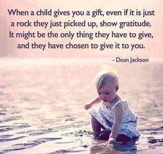 when a child gives you a gift quotes positive quotes quote child kids happy gratitude grateful