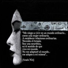No me adaptare al mundo. Anais Nin, Cool Words, Wise Words, Book Quotes, Me Quotes, Poetry Quotes, Mother Quotes, Sweet Words, Spanish Quotes