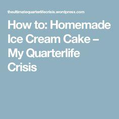 How to: Homemade Ice Cream Cake – My Quarterlife Crisis