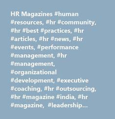 HR Magazines #human #resources, #hr #community, #hr #best #practices, #hr #articles, #hr #news, #hr #events, #performance #management, #hr #management, #organizational #development, #executive #coaching, #hr #outsourcing, #hr #magazine #india, #hr #magazine, #leadership #skills #development, #what #is #performance #management, #employee #compensation, #recruitment #articles, #what #is #executive #coaching, #training #in #human #resource #management, #what #is #management…