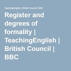 Register and degrees of formality | TeachingEnglish | British Council | BBC