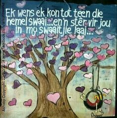 Ek wens ek kon tot by die hemel swaai. Birthday Greetings, Birthday Wishes, Happy Birthday, Sign Quotes, Qoutes, Afternoon Quotes, Afrikaanse Quotes, Soul Songs, Scrapbook Quotes