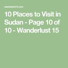 10 Places to Visit in Sudan - Page 10 of 10 - Wanderlust 15