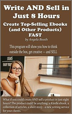 Write AND Sell in Just 8 Hours: Create Top-Selling Ebooks FAST by Angela Booth