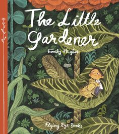 The Little Gardener By Emily Hughes Published by Flying Eye Books Being a huge fan of Emily's debut picture book, Wild (I revie. Book Cover Design, Book Design, Albin Michel Jeunesse, Album Jeunesse, Children's Picture Books, Children's Literature, Children's Book Illustration, Book Illustrations, Book Of Life