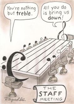 """The staff meeting: """"You're nothing but treble."""" """"All you do is bring us down!"""""""