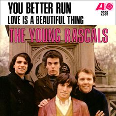 "Young Rascals - You Better Run, Atlantic (1967)  ""You Better Run"" still holds up- great singing- could anyone scream like Felix Cavaliere? ""Mercy""!  Fantastic drumming !! Dino Danelli- amazing drummer!"
