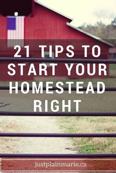 Get your homestead off on the right foot with these 21 tips. Plus FREE Printable - *95 important questions to ask before buying homestead property*: