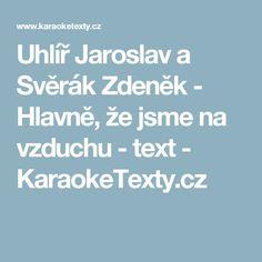 Uhlíř Jaroslav a Svěrák Zdeněk - Hlavně, že jsme na vzduchu - text - KaraokeTexty.cz