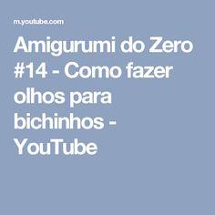 Amigurumi do Zero #14 - Como fazer olhos para bichinhos - YouTube