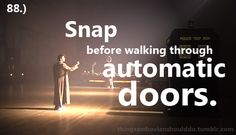Things a Whovian should do: Snap before walking through automatic doors.  Submitted by:darkerknowledge.