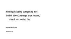 Finding is losing something else.