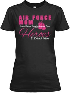 Air Force Mom - I Raised my Hero