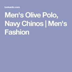 Men's Olive Polo, Navy Chinos | Men's Fashion