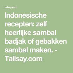 Indonesische recepten: zelf heerlijke sambal badjak of gebakken sambal maken. - Tallsay.com