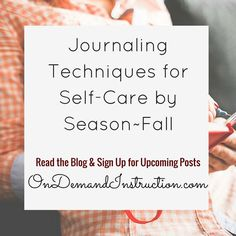 JOURNALING TECHNIQUES FOR SELF-CARE BY SEASON-FALL  Journal, journal writing, journal ideas, journaling techniques, Self care, meditation, stress management. Improve your writing by subscribing to OnDemandInstruction.com