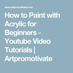 How to Paint with Acrylic for Beginners - Youtube Video Tutorials | Artpromotivate