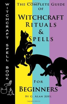 Witchcraft Spell Book: The Complete Guide of Witchcraft Rituals & Spells for Beginners by G. Alan Joel http://www.amazon.com/dp/098891123X/ref=cm_sw_r_pi_dp_1uhYtb0K7XT6RWQ6