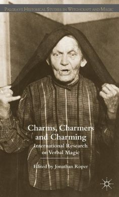 Charms, Charmers and Charming: International Research on Verbal Magic (Palgrave Historical Studies in Witchcraft and Magic) by Jonathan Roper