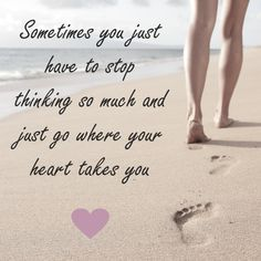 #quote Sometimes you just have to stop thinking so much and just go where your heart takes you <3