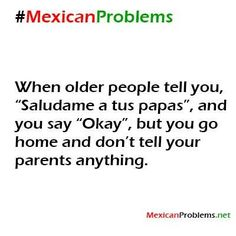 Mexican problems totally do that!!!! until one time I got caught...not fun
