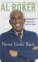 Book. Never Goin' Back by Al Roker. Al Roker's aha! moment came a decade ago. He was closing in on 350 pounds when he promised his dying father that he wasn't going to keep living as he was. That led to his decision for a stomach bypass—and his life-changing drop to 190. But fifty of those pounds gradually crept back until he finally devised a plan, stuck to it, and got his life back.