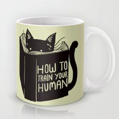 Pinterest: @MagicAndCats ☾ How To Train Your Human  coffee mug by Tobe Fonseca