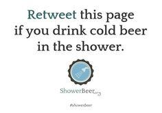 Retweet if you drink cold beer in the shower   #showerbeer