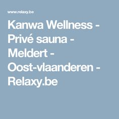 Kanwa Wellness - Privé sauna - Meldert - Oost-vlaanderen - Relaxy.be