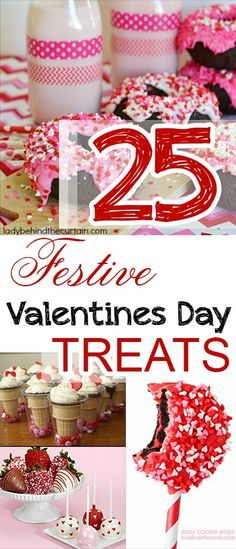 25 Festive Valentines Day Treats.  Creative, fun Valentine's treats for the kids, neighbors, friends or your special Valentine.