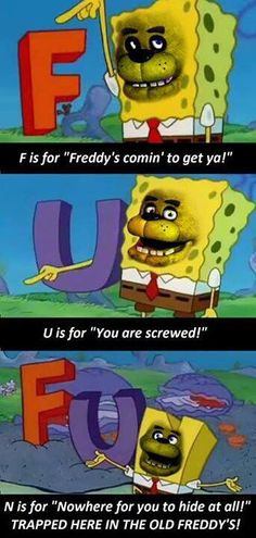 Five Nights at Freddy's and SpongeBob reference, THANK YOU WORLD I CAN NOW DIE HAPPYLY
