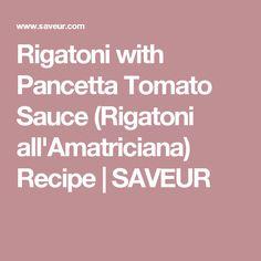 Rigatoni with Pancetta Tomato Sauce (Rigatoni all'Amatriciana) Recipe | SAVEUR