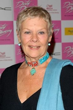 Judi Dench. A wonderful actress and shows us how to age gracefully and beautifully....