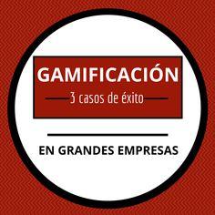 Gamificación: 3 casos de éxito en grandes empresas