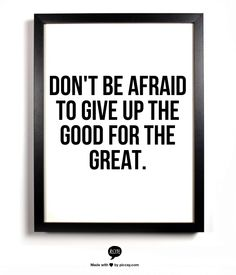 Don't be afraid to give up the good for the great. #entrepreneur #entrepreneurship