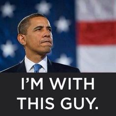 I AM WITH PRESIDENT OBAMA - - - Me too!  He's not perfect but he's going in the right direction.